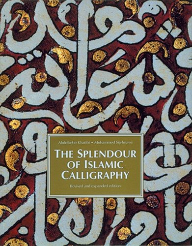 The Splendor of Islamic Calligraphy - Abdelkebir Khatibi