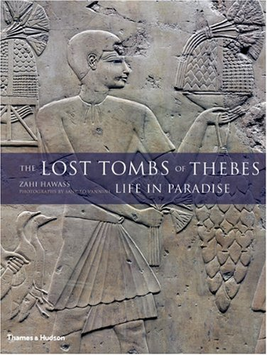 The Lost Tombs of Thebes: Ancient Egypt: Life in Paradise - Zahi Hawass