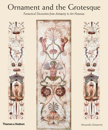 Ornament and the Grotesque: Fantastical Decoration from Antiquity to Art Nouveau - Alessandra Zamperini