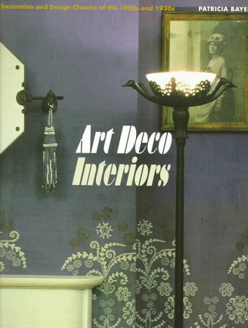 Art Deco Interiors: Decoration and Design Classics of the 1920s and 1930s - Patricia Bayer