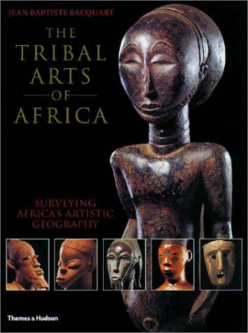 The Tribal Arts of Africa - Jean-Baptiste Bacquart