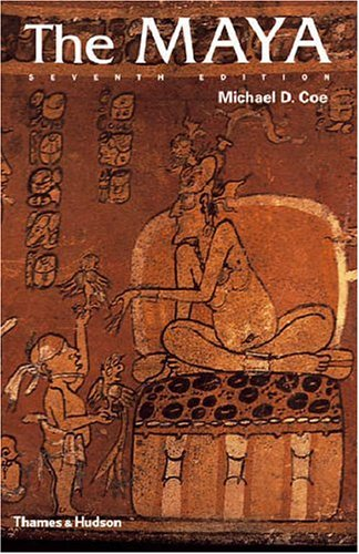 The Maya, Seventh Edition (Ancient Peoples and Places) - Michael D. Coe