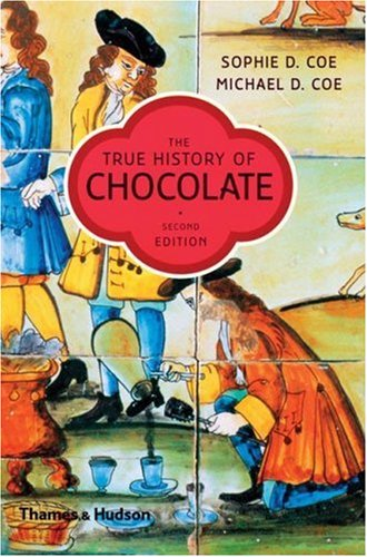The True History of Chocolate, Second Edition - Sophie D. Coe