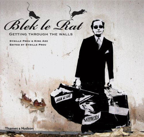Blek le Rat: Getting Through the Walls (Street Graphics / Street Art) - Sybille Prou