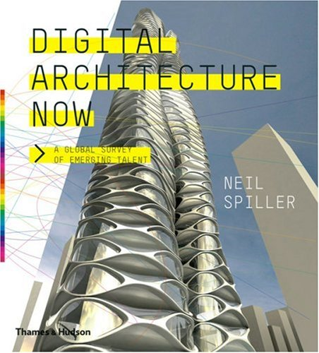 Digital Architecture Now: A Global Survey of Emerging Talent - Neil Spiller