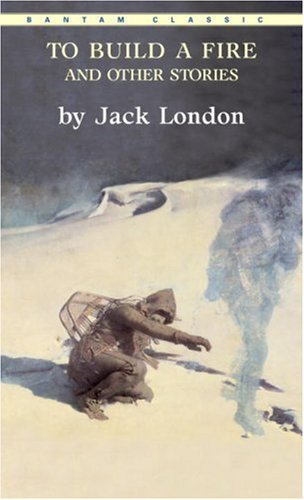 To Build a Fire and Other Stories (Bantam Classics) - Jack London