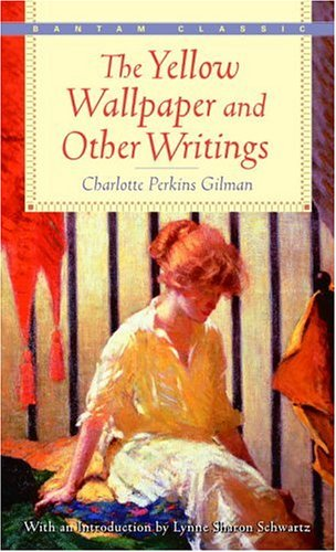 The Yellow Wallpaper and Other Writings (Bantam Classics) - Charlotte Perkins Gilman
