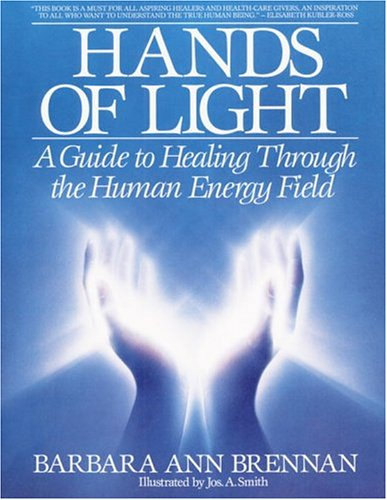 Hands of Light: A Guide to Healing Through the Human Energy Field - Barbara Brennan