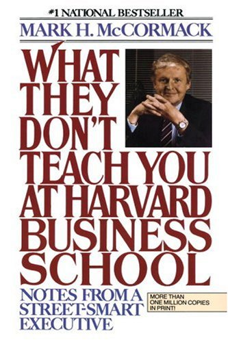 What They Don't Teach You At Harvard Business School: Notes From A Street-Smart Executive - Mark H. McCormack