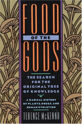 Food of the Gods: The Search for the Original Tree of Knowledge A Radical History of Plants, Drugs, and Human Evolution - Terence McKenna