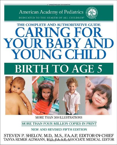 Caring for Your Baby and Young Child, 5th Edition: Birth to Age 5 (Shelov, Caring for your Baby and Young Child, Birth to Age 5) - American Academy Of Pediatrics