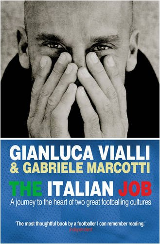 The Italian Job: A Journey to the Heart of Two Great Footballing Cultures - Gianluca Vialli