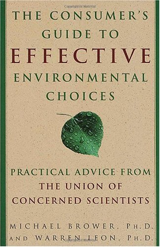 The Consumer's Guide to Effective Environmental Choices: Practical Advice from the Union of Concerned Scientists - Michael Brower