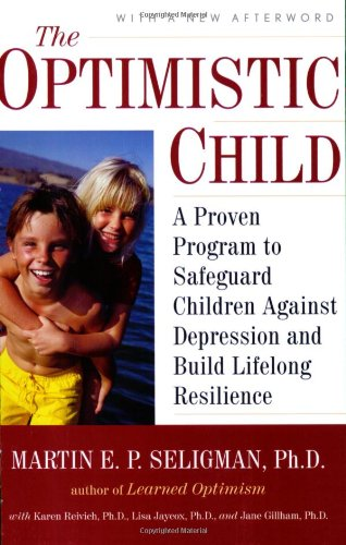 The Optimistic Child: A Proven Program to Safeguard Children Against Depression and BuildLifelong Resilience - Martin E. P. Seligman