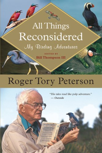 All Things Reconsidered: My Birding Adventures - Roger Tory Peterson