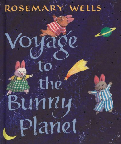 Voyage to the Bunny Planet - Rosemary Wells