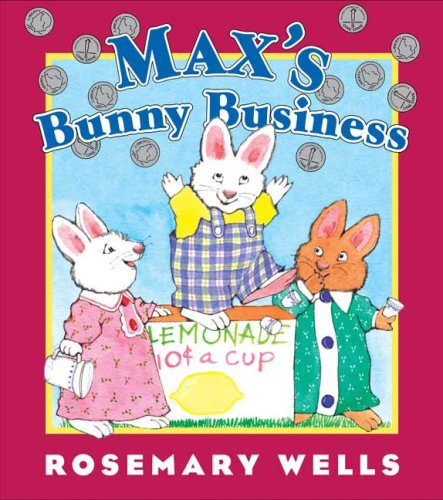 Max's Bunny Business (Max and Ruby) - Rosemary Wells