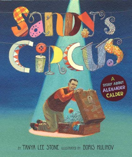 ead3d7af0c565a Sandy s Circus  A Story About Alexander Calder - Tanya Lee Stone