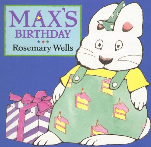 Max's Birthday (Max and Ruby) - Rosemary Wells