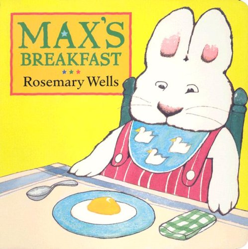 Max's Breakfast (Max and Ruby) - Rosemary Wells
