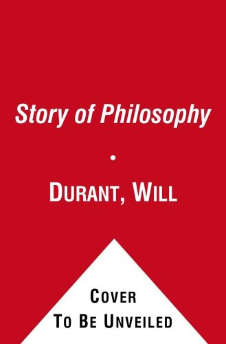 The Story of Philosophy: The Lives and Opinions of the World's Greatest Philosophers - Will Durant