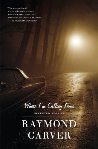 Where I'm Calling From: Selected Stories - Raymond Carver