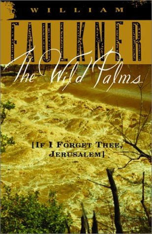 The Wild Palms: [If I Forget Thee, Jerusalem] - William Faulkner