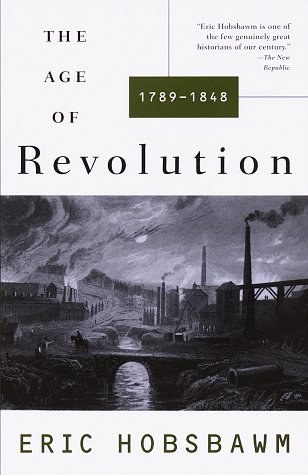 The Age of Revolution: 1789-1848 - Eric Hobsbawm