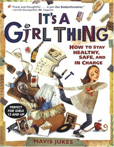 It's a Girl Thing: How to Stay Healthy, Safe and in Charge - Mavis Jukes