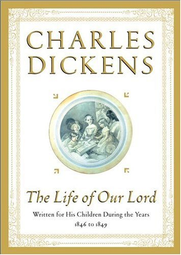 The Life of Our Lord: Written for His Children During the Years 1846 to 1849 / Charles Dickens