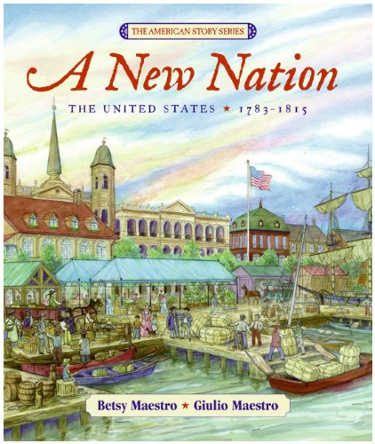 A New Nation: The United States: 1783-1815 (The American Story) - Betsy Maestro