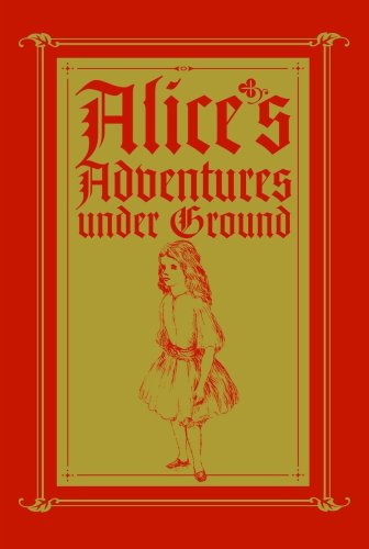 Alice's Adventures Under Ground: A Facsimile - Lewis Carroll
