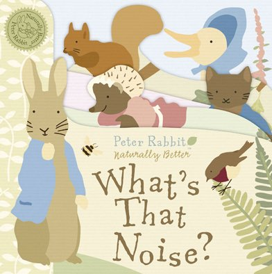 Peter Rabbit What's That Noise?: Peter Rabbit Naturally Better - Beatrix Potter