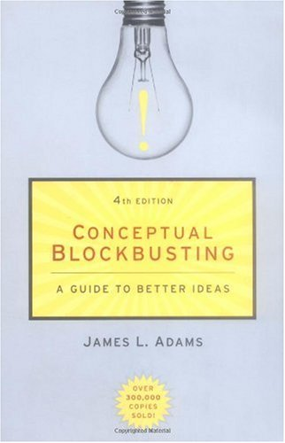 Conceptual Blockbusting: A Guide to Better Ideas - James L. Adams