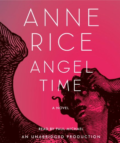 Angel Time: The Songs of the Seraphim (Anne Rice) - Anne Rice