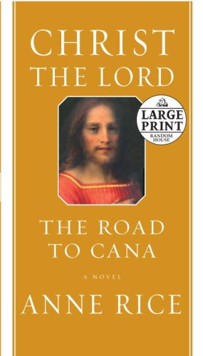Christ the Lord: The Road to Cana (Random House Large Print (Cloth/Paper)) - Anne Rice