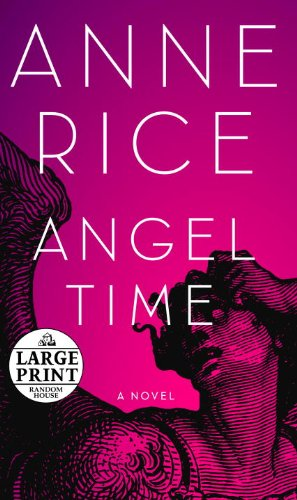 Angel Time: The Songs of the Seraphim (Random House Large Print (Cloth/Paper)) - Anne Rice