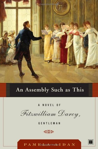 An Assembly Such as This: A Novel of Fitzwilliam Darcy, Gentleman (Fitzwilliam Darcy Gentleman) - Pamela Aidan