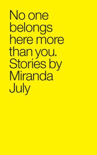 No One Belongs Here More Than You: Stories - Miranda July