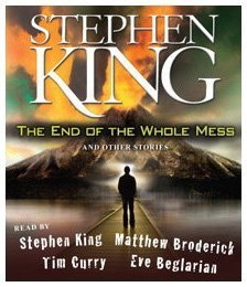 The End of the Whole Mess: And Other Stories - Stephen King