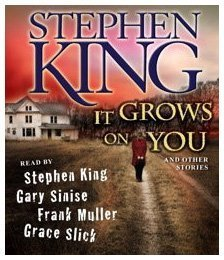 It Grows on You: And Other Stories - Stephen King