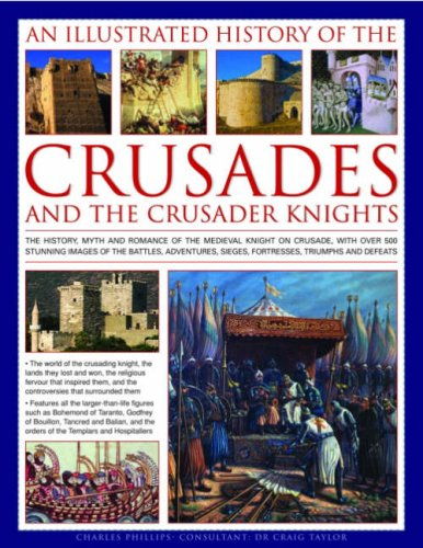An Illustrated History of the Crusades and the Crusader Knights - Charles Phillips