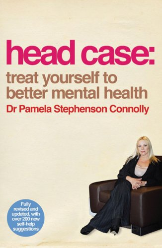Head Case: Treat Yourself to Better Mental Health - Dr. Pamela Stephenson Connolly