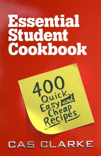 Essential Student Cookbook: 400 Quick, Easy and Cheap Recipes - Cas Clarke
