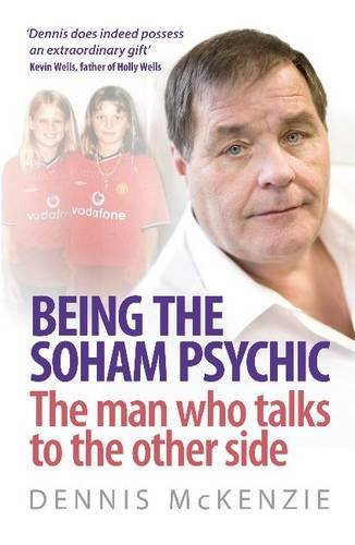 Being the Soham Psychic: The Man Who Talks to the Other Side - Dennis McKenzie