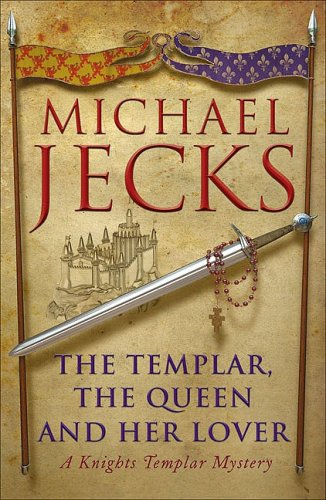 The Templar, The Queen and Her Lover: A Knights Templar Mystery - Michael Jecks