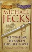 The Templar, the Queen and Her Lover A Knights Templar Mystery (Knights Templar) - Michael Jecks