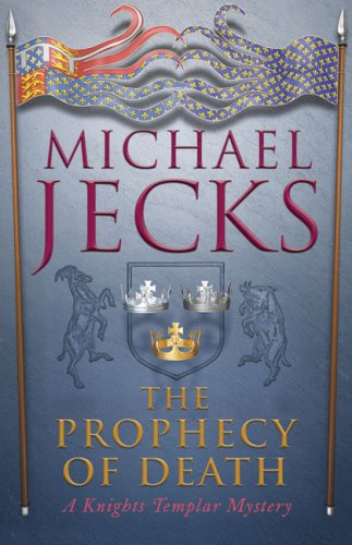 The Prophecy of Death: A Knights Templar Mystery - Michael Jecks