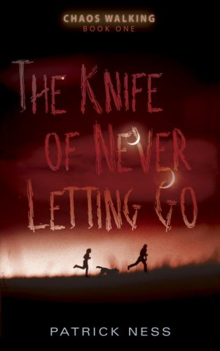 The Knife of Never Letting Go: Chaos Walking: Book One - Patrick Ness