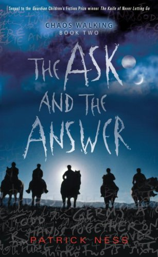 The Ask and the Answer: Chaos Walking: Book Two - Patrick Ness